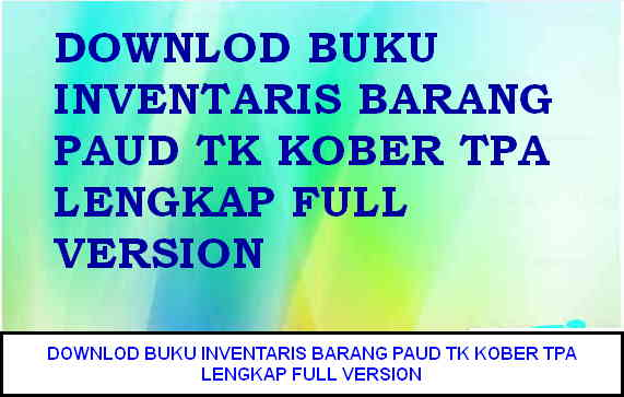 DOWNLOD BUKU INVENTARIS BARANG PAUD TK KOBER TPA LENGKAP FULL VERSION