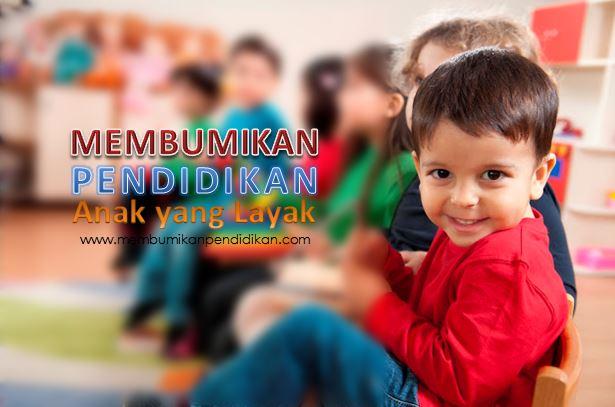 Membumikan Pendidikan Anak Yang Layak