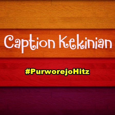 Caption Instagram Hits Kekinian Purworejo Hitz