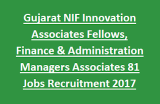 Gujarat NIF Innovation Associates Fellows, Finance & Administration Managers Associates 81 Jobs Recruitment 2017