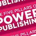 The five pillars of power publishing