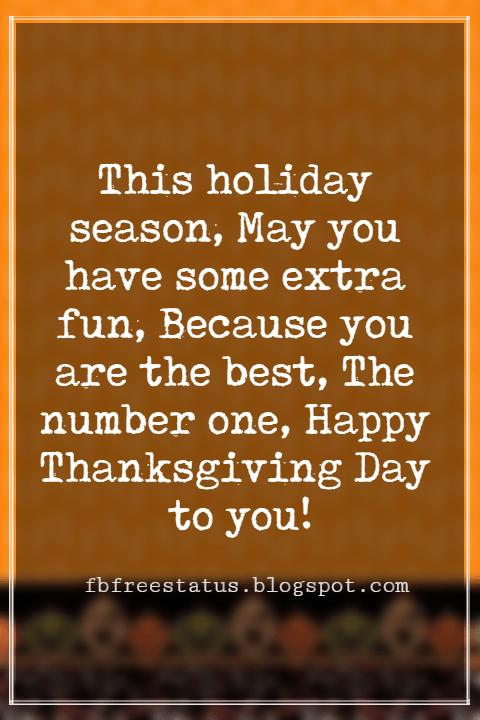 Happy Thanksgiving Messages, This holiday season, May you have some extra fun, Because you are the best, The number one, Happy Thanksgiving Day to you!
