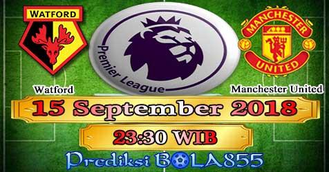Prediksi Bola855 Watford vs Manchester United 15 September 2018