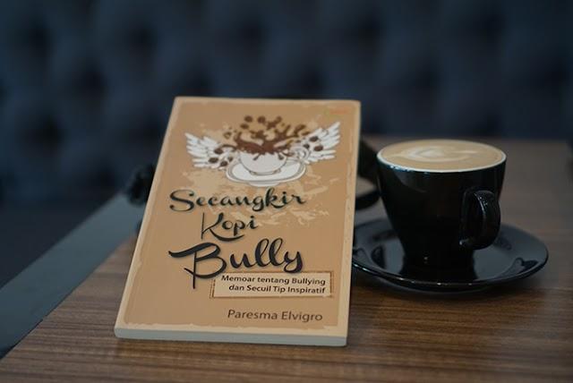 Resensi Buku Secangkir Kopi Bully – Memoar tentang bullying dan secuil tip inspiratif