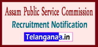 Assam Public Service Commission APSC Recruitment Notification 2017 Last Date 27-06-2017
