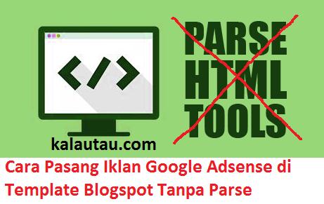 kalautau.com - Cara Pasang Iklan Google Adsense di Template Blogspot Tanpa Parse