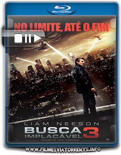 Busca Implacável 3 - Versão Estendida Torrent - BluRay Rip 1080p Dual Áudio 5.1
