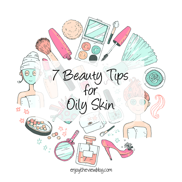 7 Beauty Tips for Oily Skin - if you have oily skin, we've got 7 tips for making it your best skin ever!