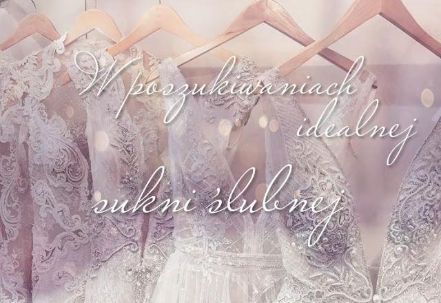 Ślub cz.2 - W poszukiwaniach idealnej sukni ślubnej
