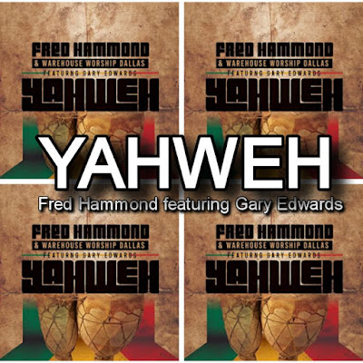 Fred Hammond's Song: YAHWEH (featuring Gary Edwards) - Chorus: Ooh Yahweh Great and Mighty.. Streaming - MP3 Download