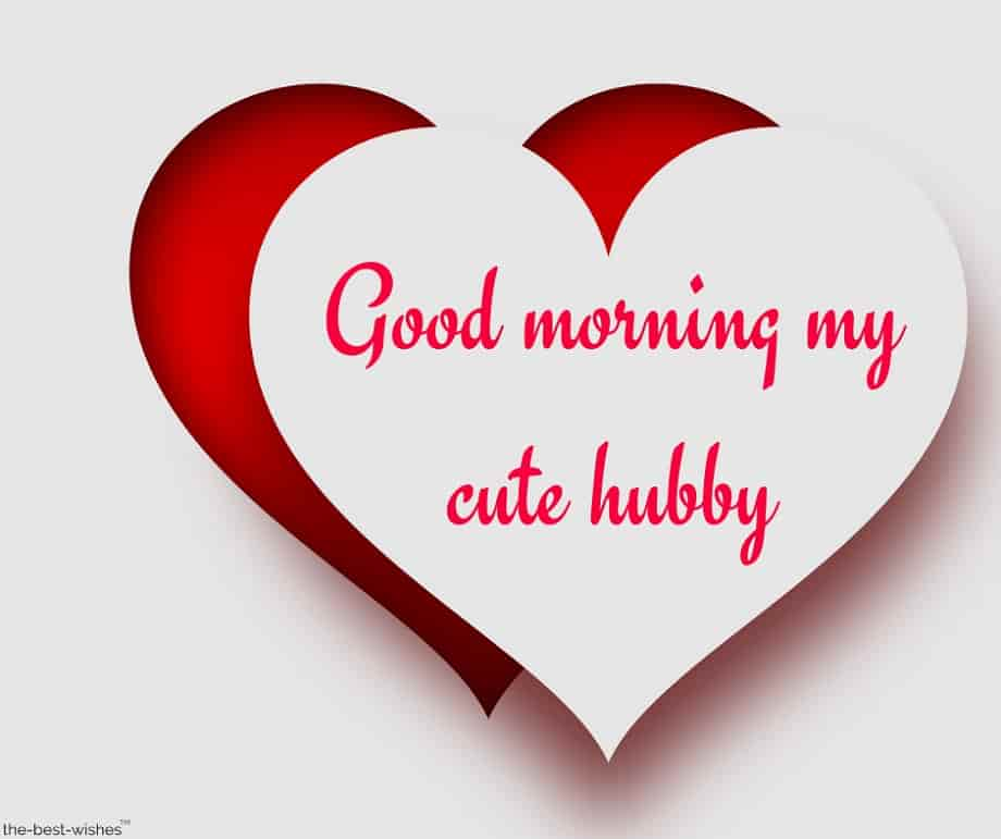 good morning my cute hubby