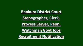 Bankura District Court Stenographer, Clerk, Process Server, Peon, Watchman Govt Jobs Recruitment Notification 2018