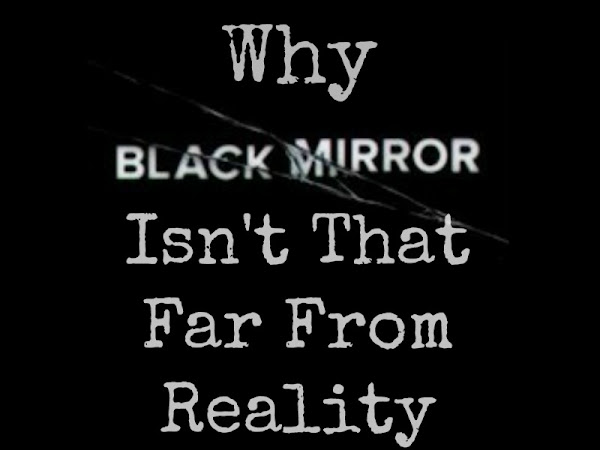 Why Black Mirror Isn't Far From Reality