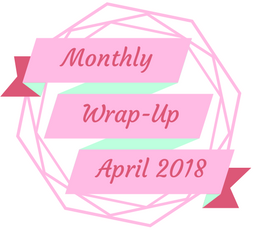 Monthly Wrap-Up — April 2018