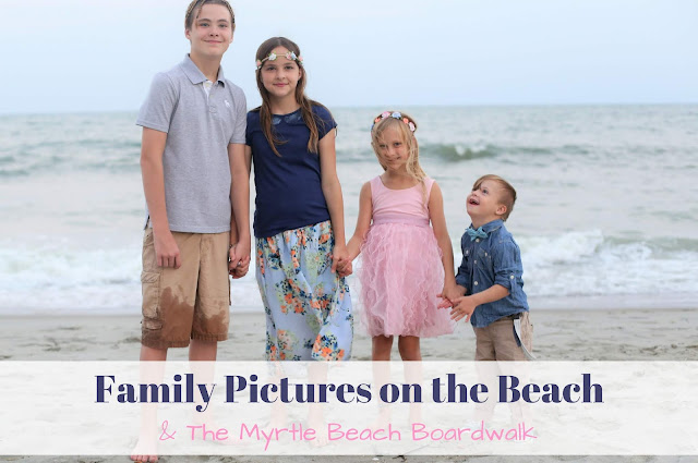 Family Pictures on the Beach and The Myrtle Beach Boardwalk