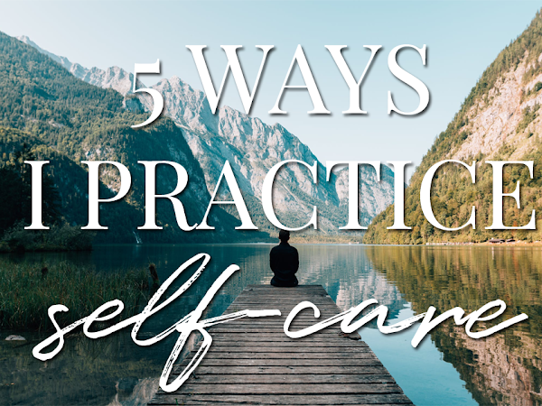 5 Simple Ways I Practice Self Care