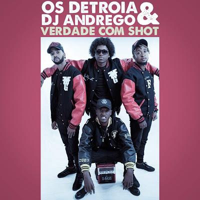 Os Detroia & DJ AndRego - Verdade Com Shot (Afro Beat) 2018