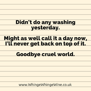 Parenting meme: Didn't do any washing yesterday. Might as well call it a day now, I'll never get back on top of it. Goodbye cruel world.