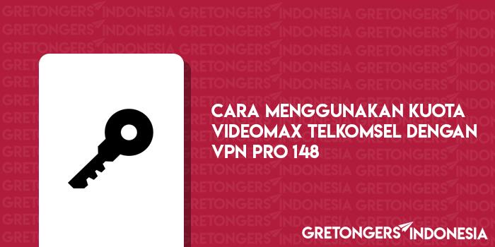Cara Menggunakan Kuota Videomax dengan Menggunakan VPN Pro 148 Update Terbaru 2018