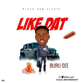 Buru Gee – Like Dat (Prod. By Omattmadehits)