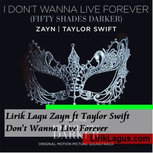 Lirik Lagu Zayn ft Taylor Swift - Don't Wanna Live Forever