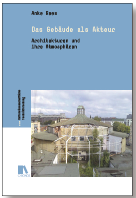 Anke Rees, Das Gebäude als Akteur. Architekturen und ihre Atmosphären.