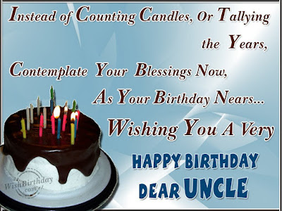 Happy Birthday wishes quotes for uncle: instead counting candles, or tallying the years