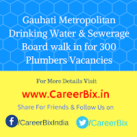 Gauhati Metropolitan Drinking Water & Sewerage Board walk in for 300 Plumbers Vacancies