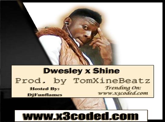 Dwesley - Shine (Prod. By TomXineBeatz