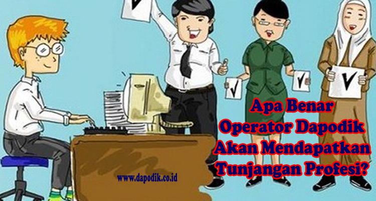 Apa Benar Operator Dapodik Akan MendapatkanTunjangan Profesi ?