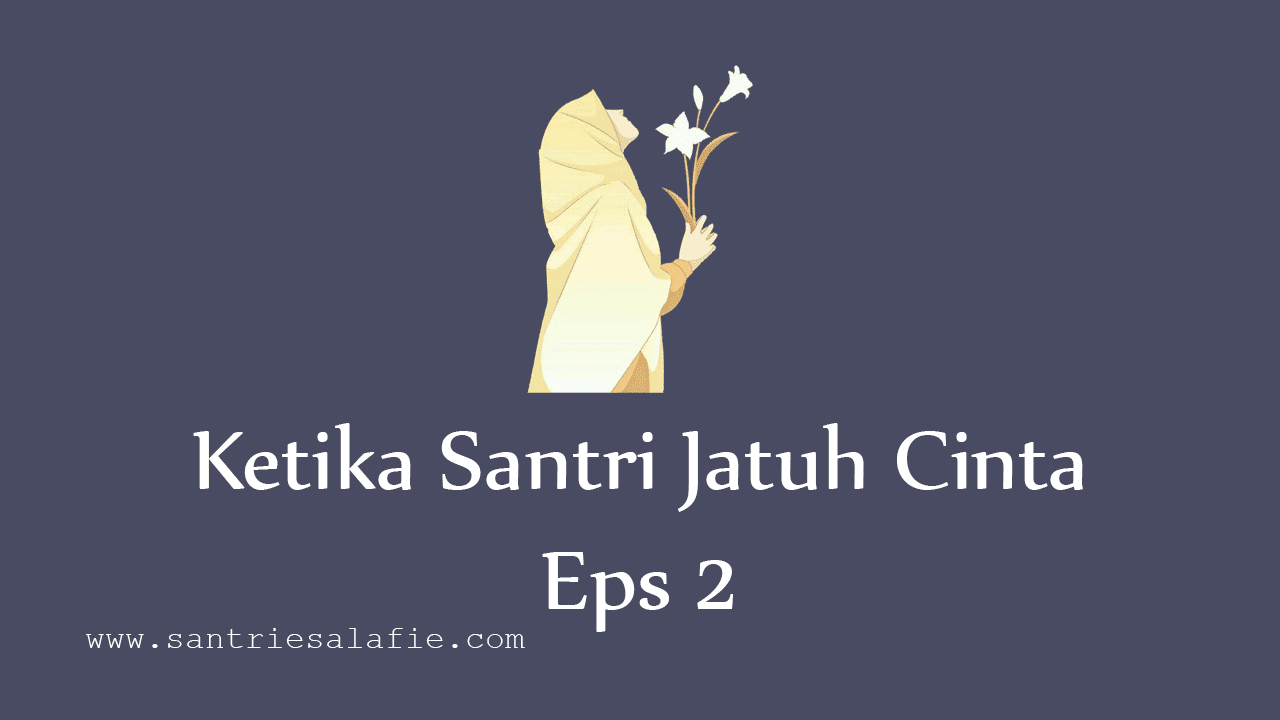 Ketika Santri Jatuh Cinta Eps 2 by Santrie Salafie