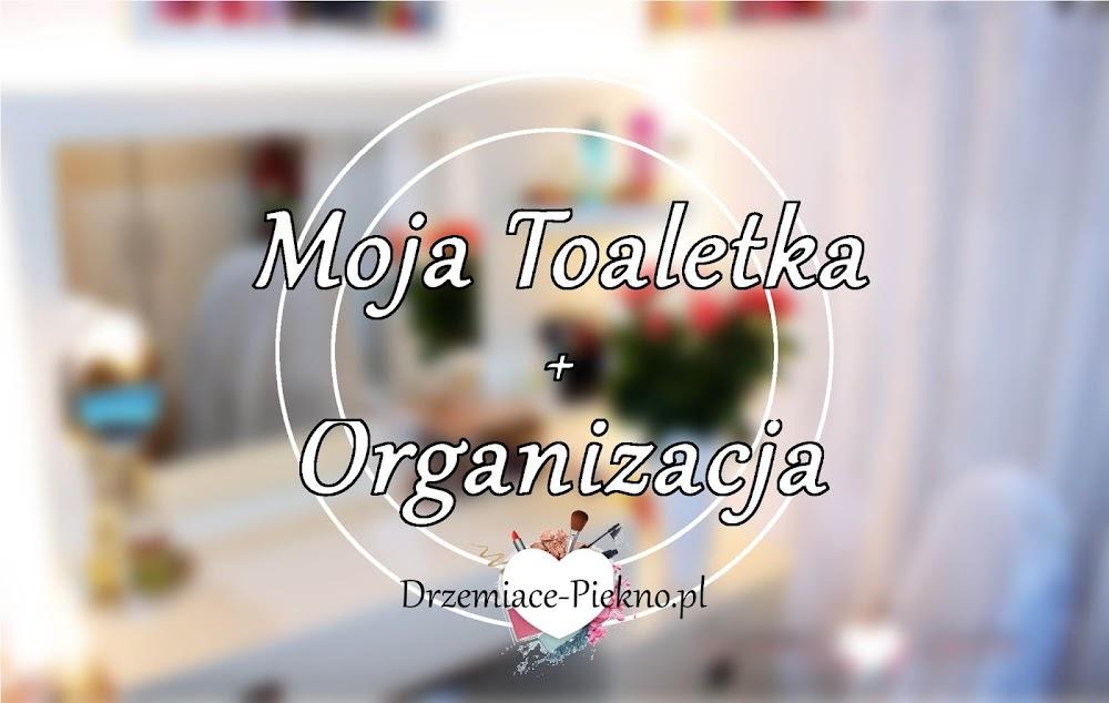 Moja toaletka + Organizacja kosmetyków - toaletki.