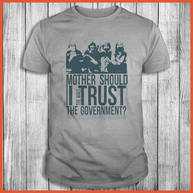Mother Should I The Wall Trust The Government Shirt