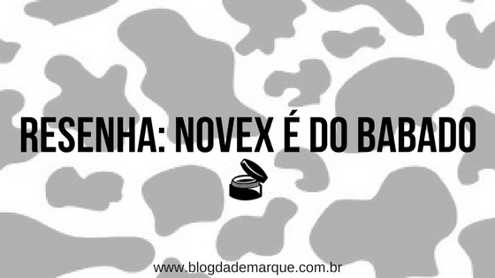 Blog da Demarque - Resenha Novex é do babado