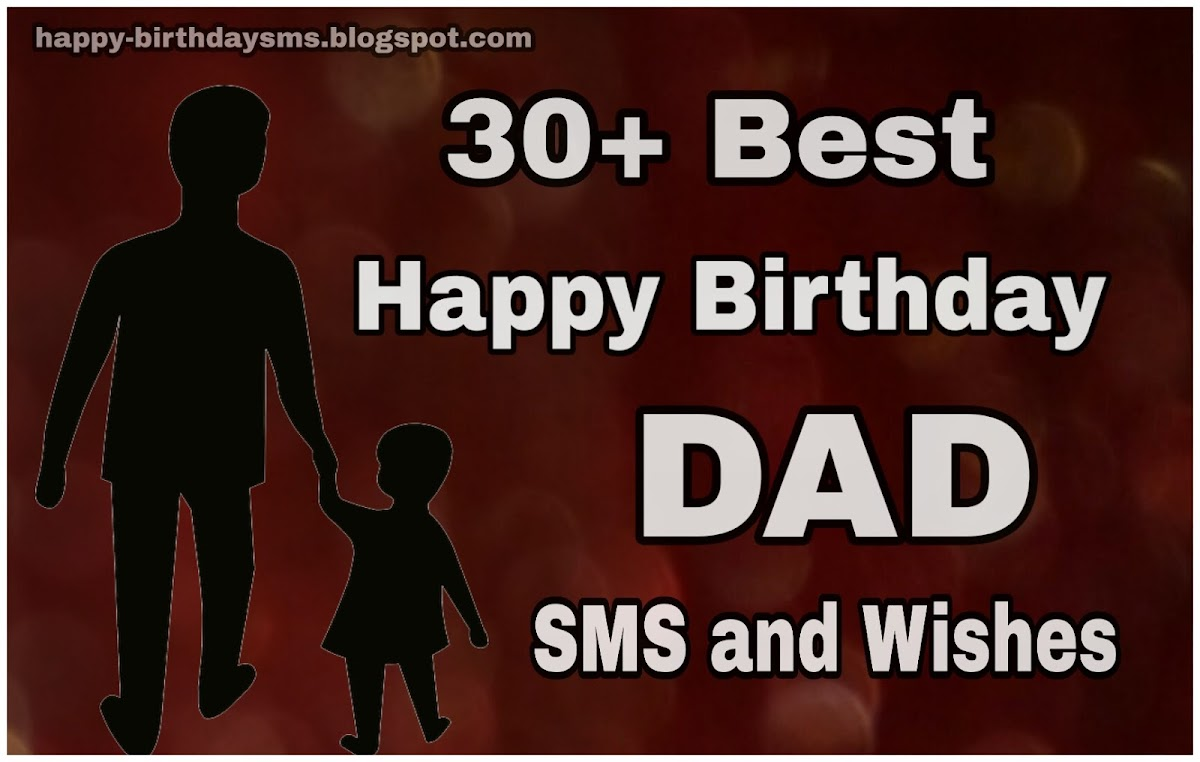30 Best Happy Birthday Dad Sms And Wishes For Wishing Your Father