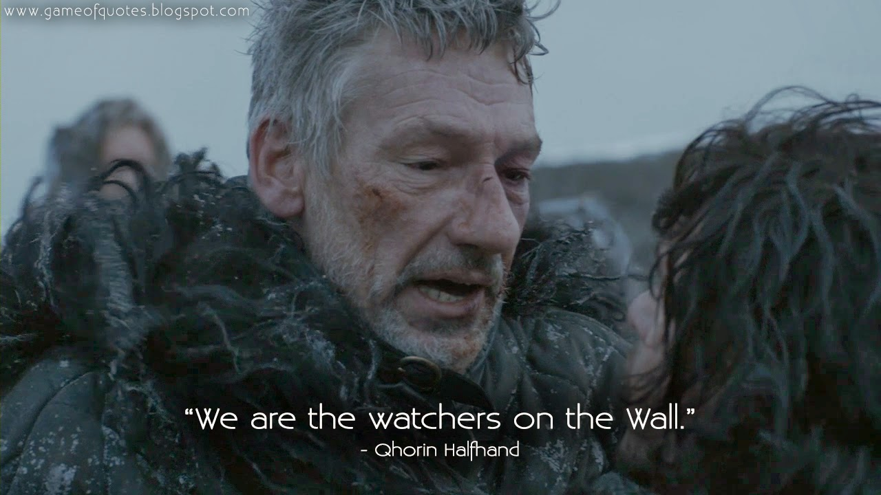 We Are The Watchers On The Wall Game Of Thrones Quotes