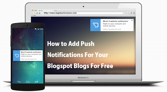 How to Add Push Notifications For Your Blogspot Blogs For Free In 2016