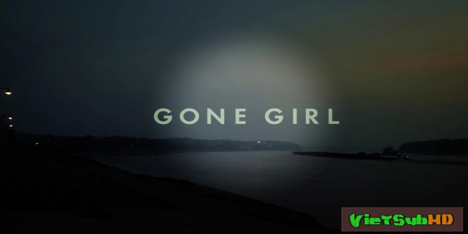 Phim Cô Gái Mất Tích VietSub + TM HD | Gone Girl 2014