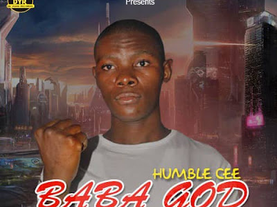 [Music] Humble Cee - BABA GOD