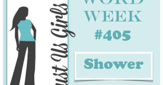JUGS #405 - Word Week: Shower