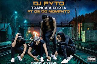 DJ Pyto - Tranca A Porta (feat. Os do Momento)