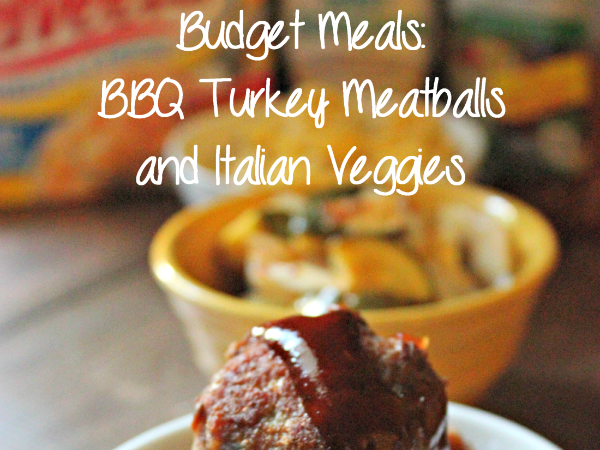 Budget Meals: BBQ Turkey Meatballs and Italian Veggies (with a surprise side dish!)