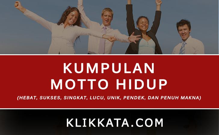 Kumpulan Motto Hidup (Hebat, Sukses, Singkat, Lucu, Unik, Pendek, dan Penuh Makna)