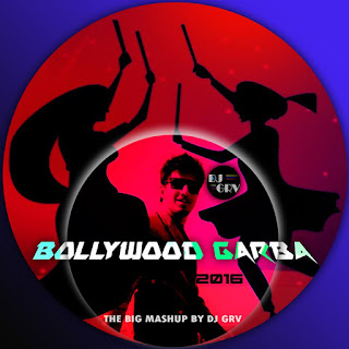 DOWNLOAD-DJ-GRV-BOLLYWOOD-GARBA-2016-BIG-MASHUP-INDIANDJREMIX