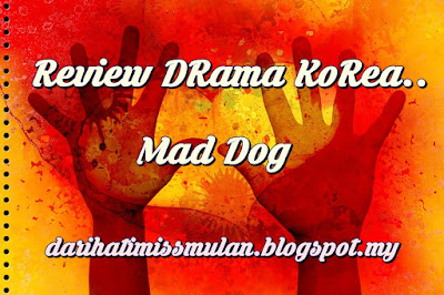 Review Drama Korea, Mad Dog, Mad Dog Korean Drama Sinopsis, Pelakon Drama Korea Mad Dog, Yoo Ji Tae, Woo Do Hwan, Ryu Hwa Young, Jo Jae Yun, Kim Hye Seong, Hong Soo Hyun, Jang Hyuk Jin, Choi Won Young, Baek Ji Won, OST Mad Dog, Sinopsis Mad Dog, Korean Drama Review, Review By Miss Banu, Ending Korean Drama Mad Dog,