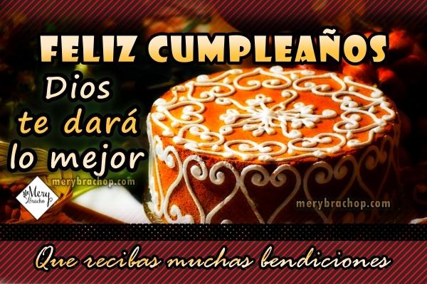 Frases de cumpleaños cristiano, tarjetas de lindas imágenes con bendiciones de cumple para amigo, hija, hermana, mujer, hombre. Dedicatoria de Feliz cumpleaños por Mery Bracho.
