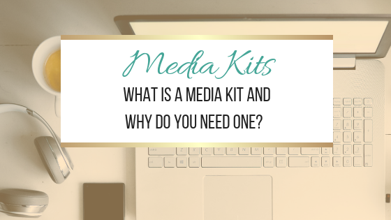 Media Kits: What Is A Media Kit And  Why Do You Need One?