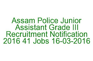 Assam Police Junior Assistant Grade III Recruitment Notification 2016 41 Jobs Last Date 16-03-2016