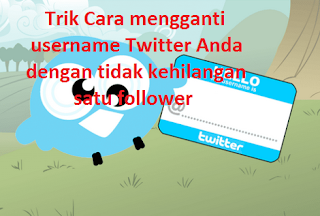 Trik Cara mengganti username Twitter Anda dengan tidak kehilangan satu follower