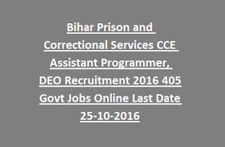 Bihar Prison and Correctional Services CCE Assistant Programmer, DEO Recruitment 2016 405 Govt Jobs Online Last Date 25-10-2016